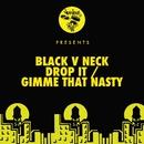 Drop It / Gimme That Nasty/Black V Neck