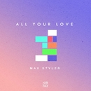 All Your Love/Max Styler