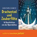 Drachentod und Zauberflöte (Ungekürzt)/Christoph Schmitz