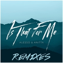 Is That For Me (Remixes)/Alesso & Anitta