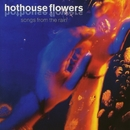 Songs from the Rain/Hothouse Flowers
