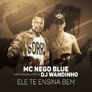 Ele te ensina bem (Participação especial DJ Wandinho)/MC Nego Blue