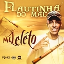 Flautinha do mal/MC Leleto