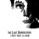 I Don't Want To Know/The Last Bandoleros