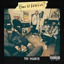 How U Feelin?/The Manor