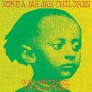 None A Jah Jah Children/Ras Michael & The Sons Of Negus