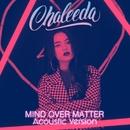 Mind Over Matter (Acoustic)/Chaleeda
