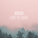 Love vs. Logic/AMOR