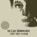 I Don't Want To Know (Acoustic Sessions)/The Last Bandoleros