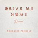 Drive Me Home (Remixes)/Caroline Pennell