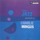 The Jazz Experiments Of Charles Mingus (2013 - Remaster)/Charles Mingus