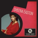 15 Classic Tracks: Sheena Easton/Sheena Easton