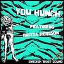 You Hunch (feat. Britta Persson)/Swedish Tiger Sound