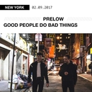 Good People Do Bad Things/Prelow