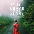 Leave You Alone (feat. Jesse Royal)/Ikaya