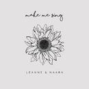 Make Me Sing/Leanne & Naara
