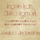Ingen kan älska som vi/Jessica Andersson