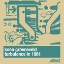 Turbulence In 1981 (Koen Groeneveld's Turbulent Mash Up)/Koen Groeneveld