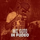 Ih fudeo/MC Guto