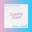 Dancing Alone (feat. Love X Stereo)/Falling Feathers