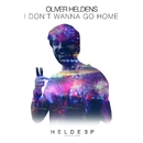 I Don't Wanna Go Home/Oliver Heldens