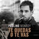 Te Quedas o Te Vas/Paulino Monroy