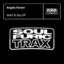 Want To Say EP/Angelo Ferreri