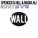 Believe It (Cazzette's Androids Sound Hot Remix)/Spencer & Hill & Nadia Ali