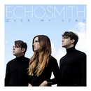 Over My Head/Echosmith