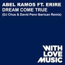 Dream Come True (feat. Erire) [DJ Chus & David Penn Iberican Remix]/Abel Ramos