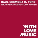 Wrapped Around Your Finger (feat. Tony)/Raul Cremona