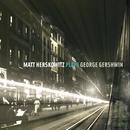 Matt Herskowitz Plays George Gershwin/Matt Herskowitz