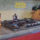 Weekend/Attila