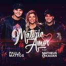 Matéria de amor (Participação especial de Matheus & Kauan)/Paula Mattos