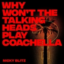 Why Won't The Talking Heads Play Coachella/Nicky Blitz
