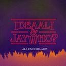 Älä unohda mua/Ideaali & Jay Who?