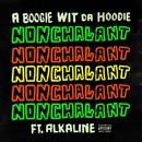 Nonchalant (feat. Alkaline)/A Boogie Wit da Hoodie