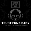 Trust Fund Baby (The White Panda Remix)/Why Don't We