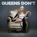 Queens Don't/RaeLynn
