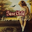 Here Not There/Jane Child