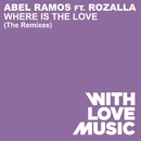 Where Is The Love (feat. Rozalla) [The Remixes]/Abel Ramos