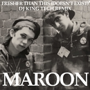 Fresher Than This (Doesn't Exist) [DJ King Tech Remix]/Maroon