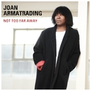 Not Too Far Away/Joan Armatrading