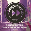 Take Away My Pain/Sandy Rivera