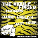 The Middle Finger (feat. Baby Trish & Danny English)/Swedish Tiger Sound