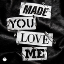 Made You Love Me/Infernal