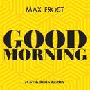 Good Morning (Just Kiddin Remix)/Max Frost
