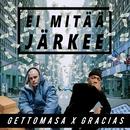 Ei mitää järkee (feat. Gracias)/Gettomasa