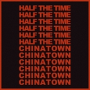 Half The Time / Chinatown/Gold Star
