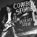 Cowboy Stories/Delicate Steve